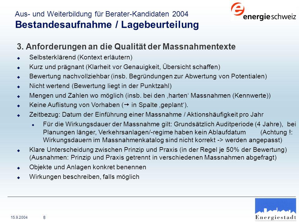 15.9.2004 8 3. Anforderungen an die Qualität der Massnahmentexte u Selbsterklärend (Kontext erläutern) u Kurz und prägnant (Klarheit vor Genauigkeit,