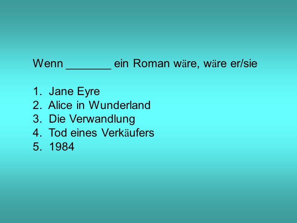 Wenn _______ ein Roman w ä re, w ä re er/sie 1. Jane Eyre 2.