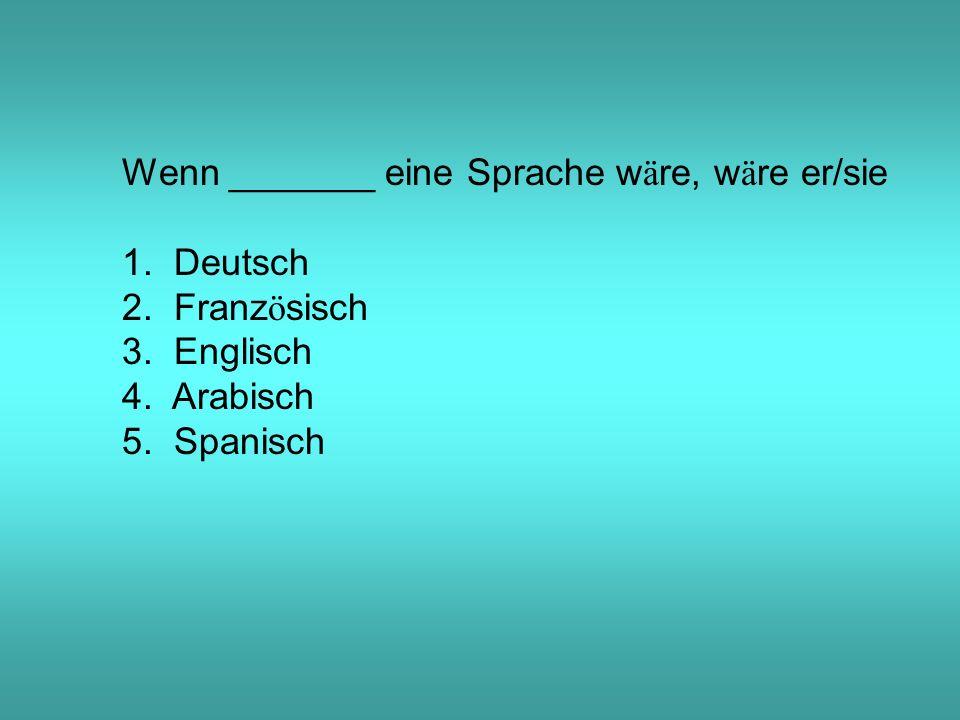 Wenn _______ eine Sprache w ä re, w ä re er/sie 1.