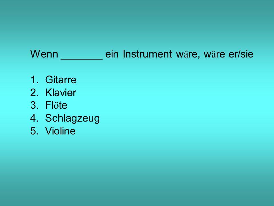 Wenn _______ ein Instrument w ä re, w ä re er/sie 1.