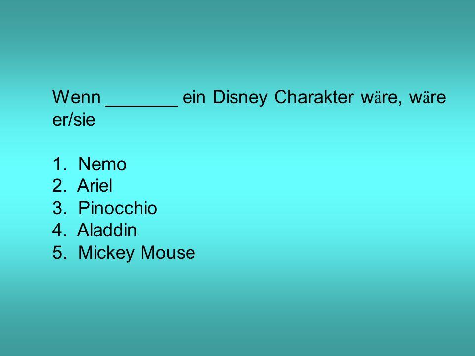 Wenn _______ ein Disney Charakter w ä re, w ä re er/sie 1.
