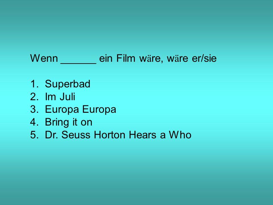 Wenn ______ ein Film w ä re, w ä re er/sie 1. Superbad 2.