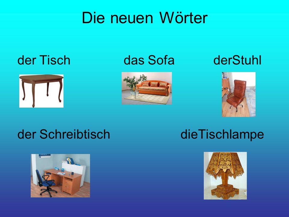 Die neuen Wörter der Tisch das Sofa derStuhl der Schreibtisch dieTischlampe