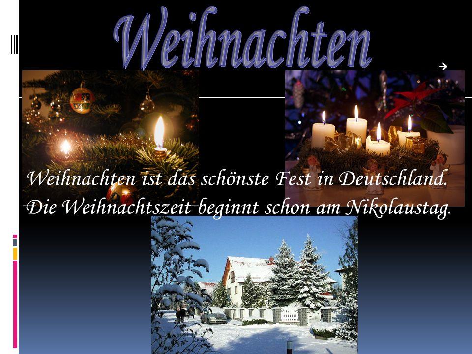 Weihnachten ist das schönste Fest in Deutschland. Die Weihnachtszeit beginnt schon am Nikolaustag.