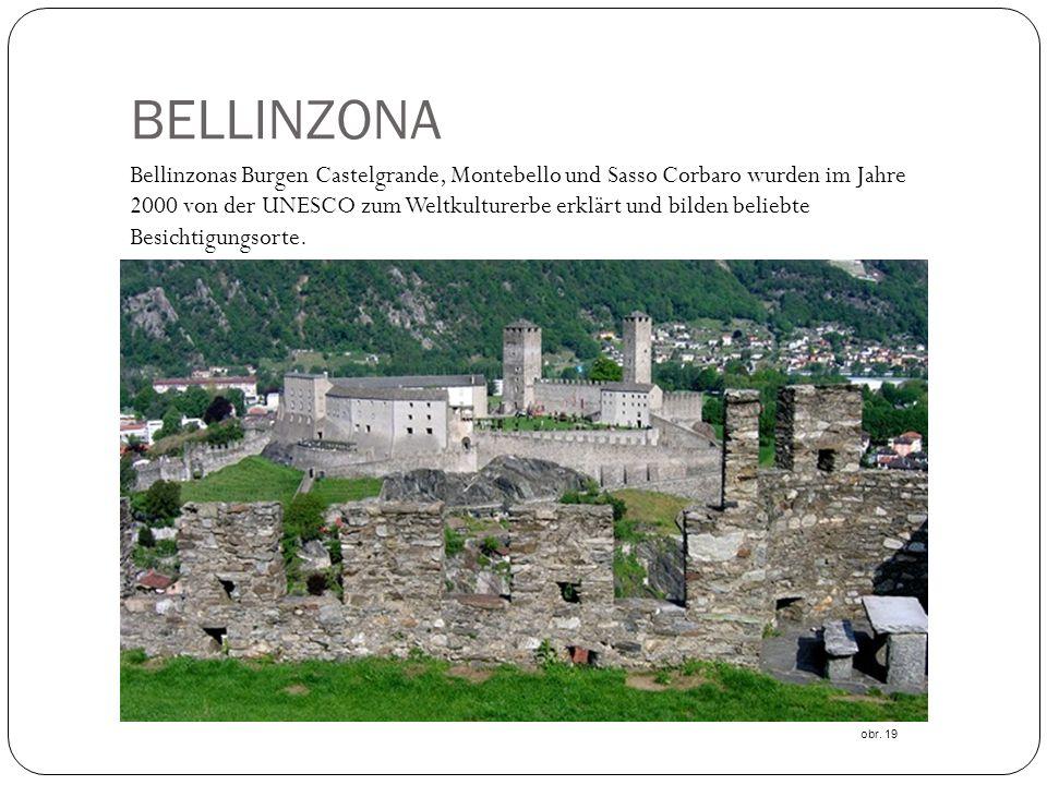 BELLINZONA Bellinzonas Burgen Castelgrande, Montebello und Sasso Corbaro wurden im Jahre 2000 von der UNESCO zum Weltkulturerbe erklärt und bilden beliebte Besichtigungsorte.