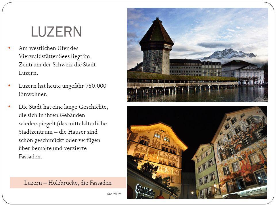 LUZERN Am westlichen Ufer des Vierwaldstätter Sees liegt im Zentrum der Schweiz die Stadt Luzern. Luzern hat heute ungefähr 750.000 Einwohner. Die Sta