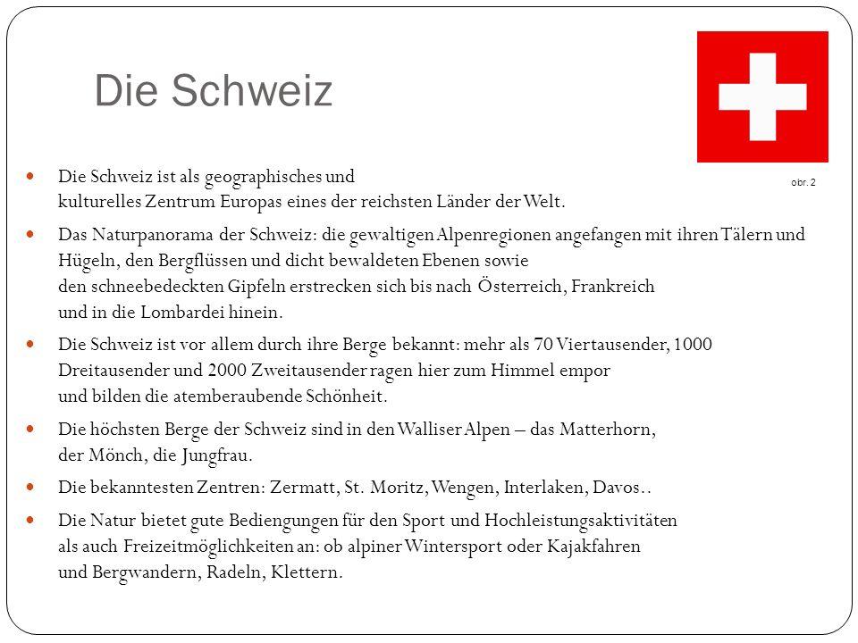 Die Schweiz Die Schweiz ist als geographisches und kulturelles Zentrum Europas eines der reichsten Länder der Welt. Das Naturpanorama der Schweiz: die