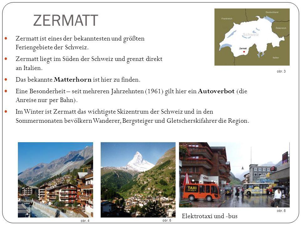 ZERMATT Zermatt ist eines der bekanntesten und größten Feriengebiete der Schweiz. Zermatt liegt im Süden der Schweiz und grenzt direkt an Italien. Das