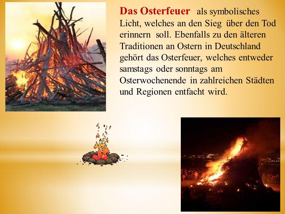 Das Osterfeuer als symbolisches Licht, welches an den Sieg über den Tod erinnern soll. Ebenfalls zu den älteren Traditionen an Ostern in Deutschland g