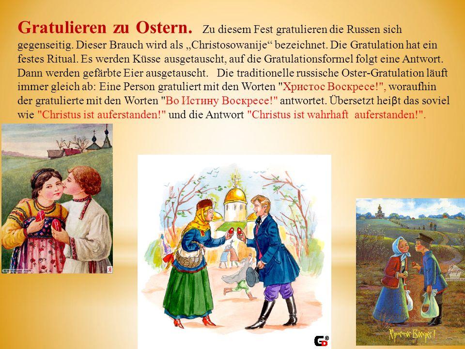 Gratulieren zu Ostern. Zu diesem Fest gratulieren die Russen sich gegenseitig. Dieser Brauch wird als Christosowanije bezeichnet. Die Gratulation hat