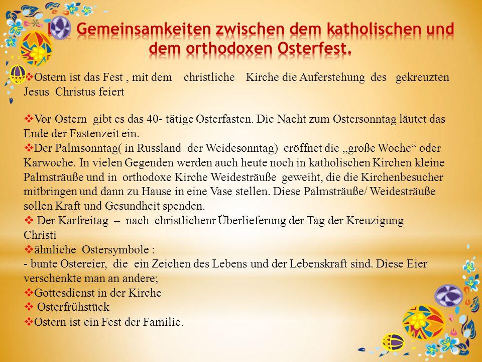 Ostern ist das Fest, mit dem christliche Kirche die Auferstehung des gekreuzten Jesus Christus feiert Vor Ostern gibt es das 40- t ӓ tige Osterfasten.
