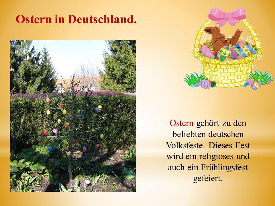 Ostern in Deutschland. Ostern geh ӧ rt zu den beliebten deutschen Volksfeste. Dieses Fest wird ein religioses und auch ein Frühlingsfest gefeiert.