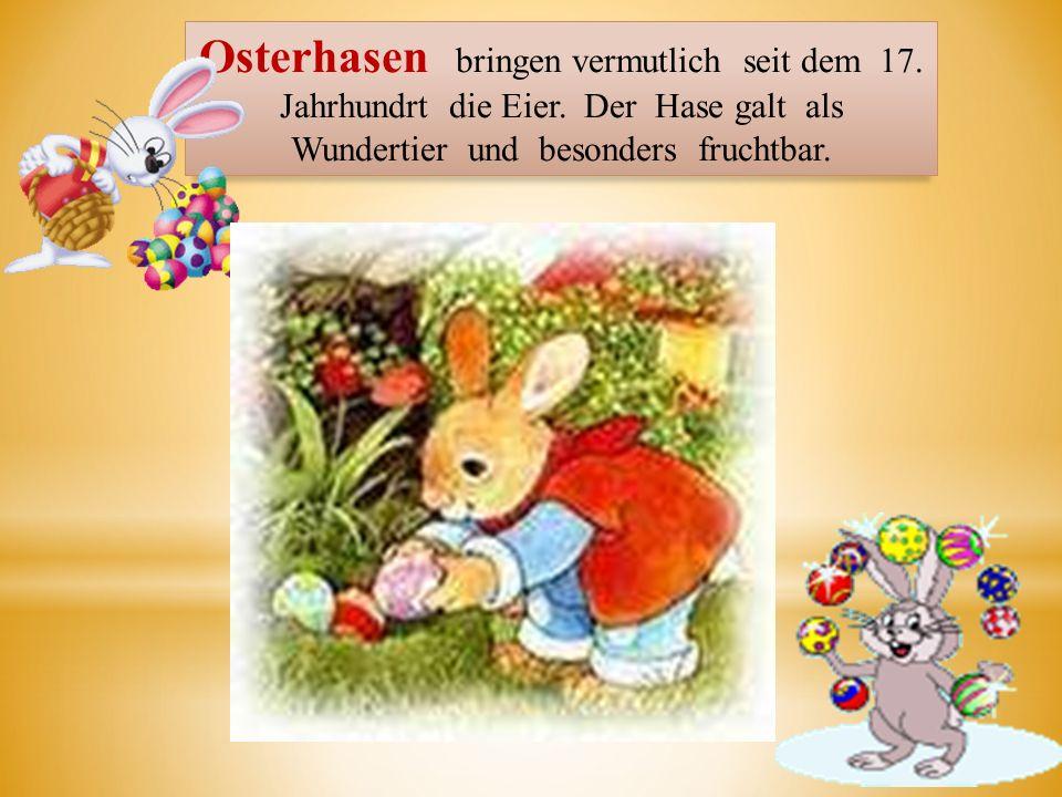 Osterhasen bringen vermutlich seit dem 17. Jahrhundrt die Eier. Der Hase galt als Wundertier und besonders fruchtbar.