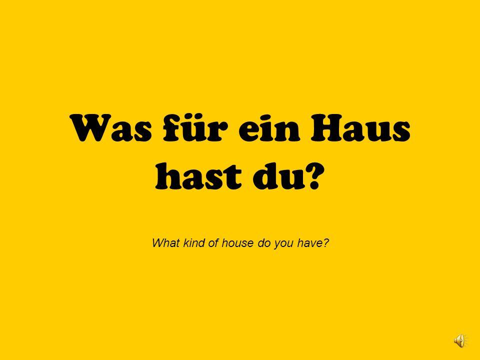 Was für ein Haus hast du? What kind of house do you have?