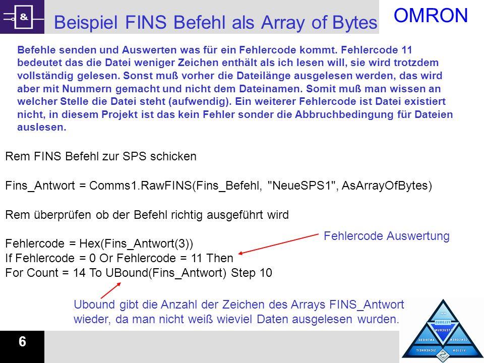 OMRON 6 Beispiel FINS Befehl als Array of Bytes Rem FINS Befehl zur SPS schicken Fins_Antwort = Comms1.RawFINS(Fins_Befehl,