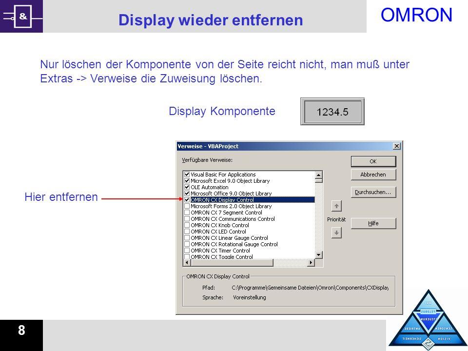 OMRON 8 Display wieder entfernen Nur löschen der Komponente von der Seite reicht nicht, man muß unter Extras -> Verweise die Zuweisung löschen. Displa