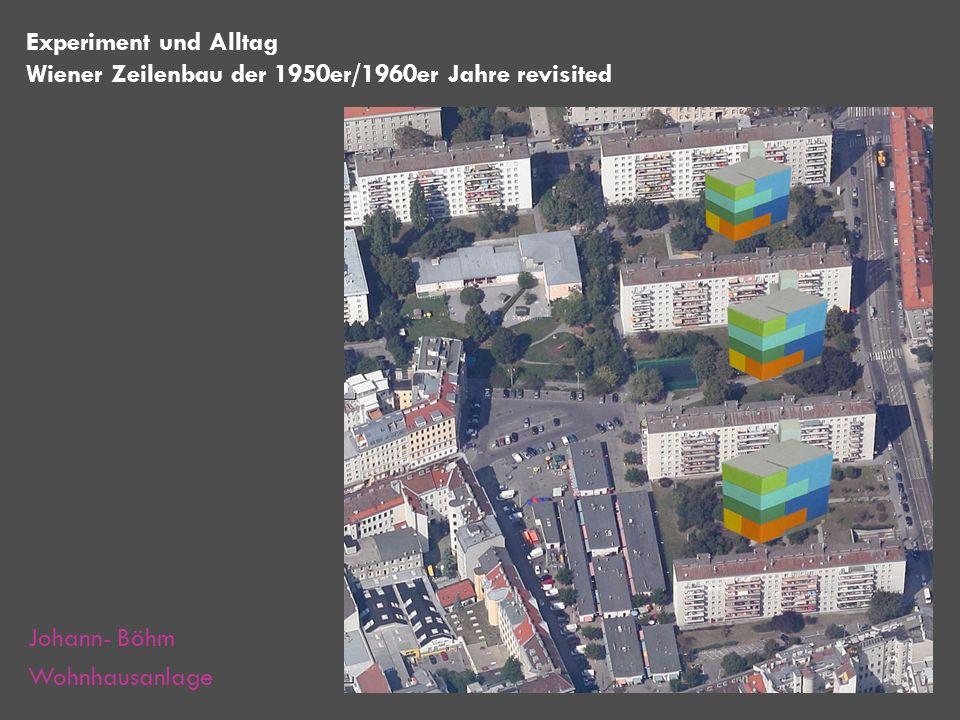 Experiment und Alltag Wiener Zeilenbau der 1950er/1960er Jahre revisited Johann- Böhm Wohnhausanlage