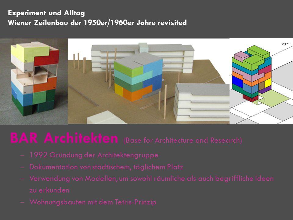 BAR Architekten (Base for Architecture and Research) Experiment und Alltag Wiener Zeilenbau der 1950er/1960er Jahre revisited 1992 Gründung der Archit