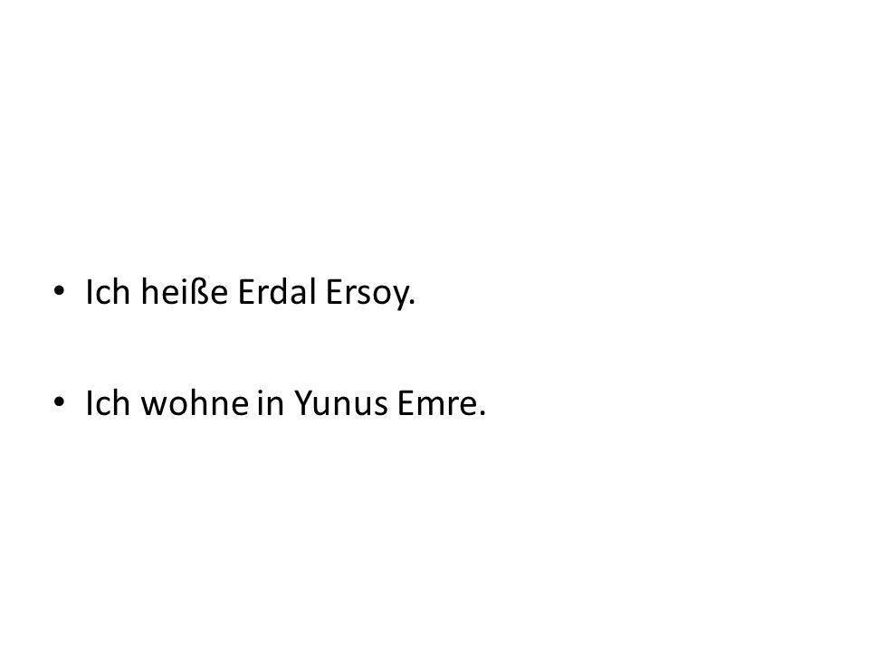 Ich heiße Erdal Ersoy. Ich wohne in Yunus Emre.