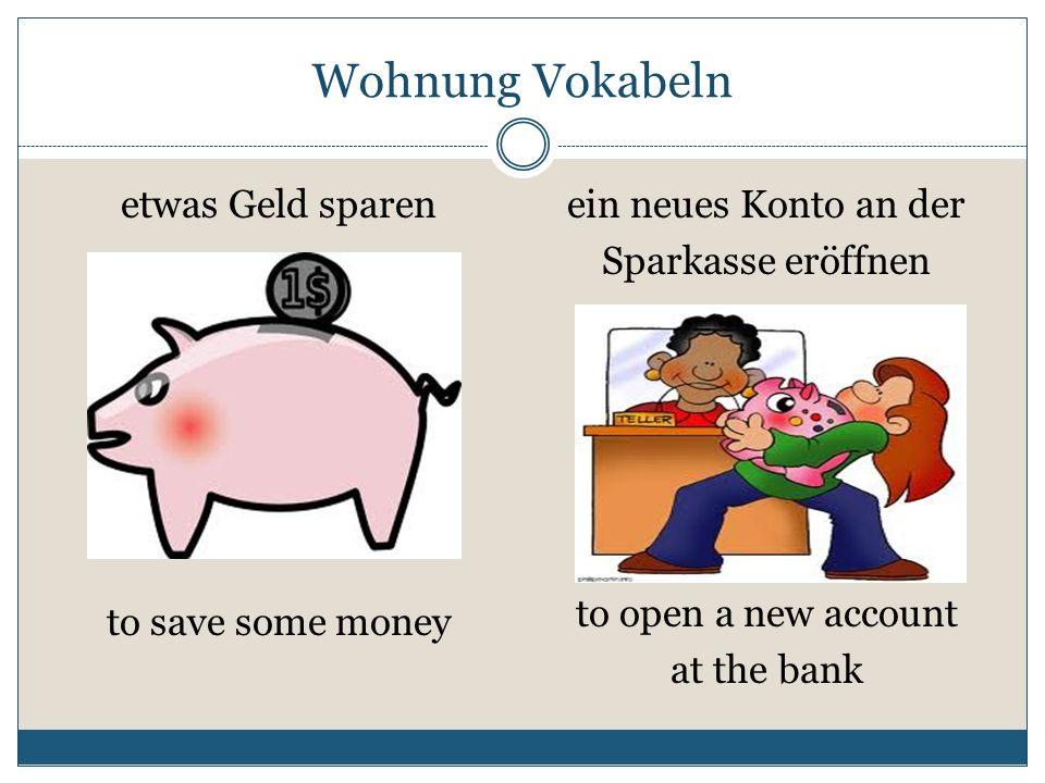 Wohnung Vokabeln etwas Geld sparenein neues Konto an der Sparkasse eröffnen to save some money to open a new account at the bank