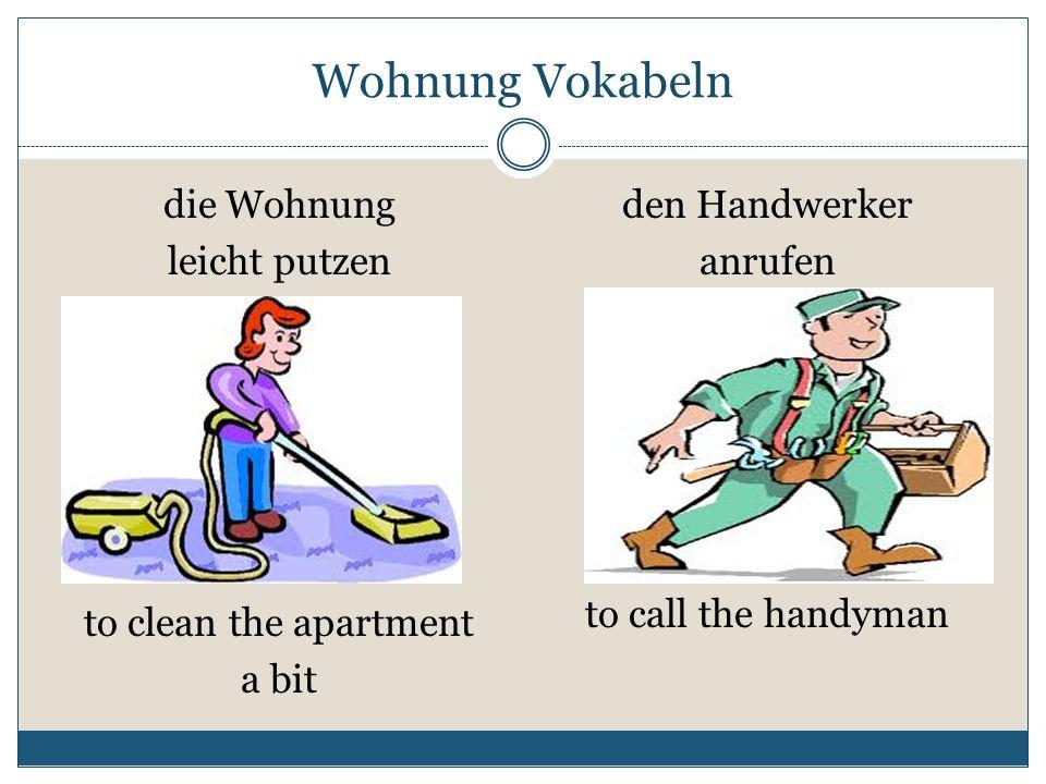 Wohnung Vokabeln die Wohnung leicht putzen den Handwerker anrufen to clean the apartment a bit to call the handyman