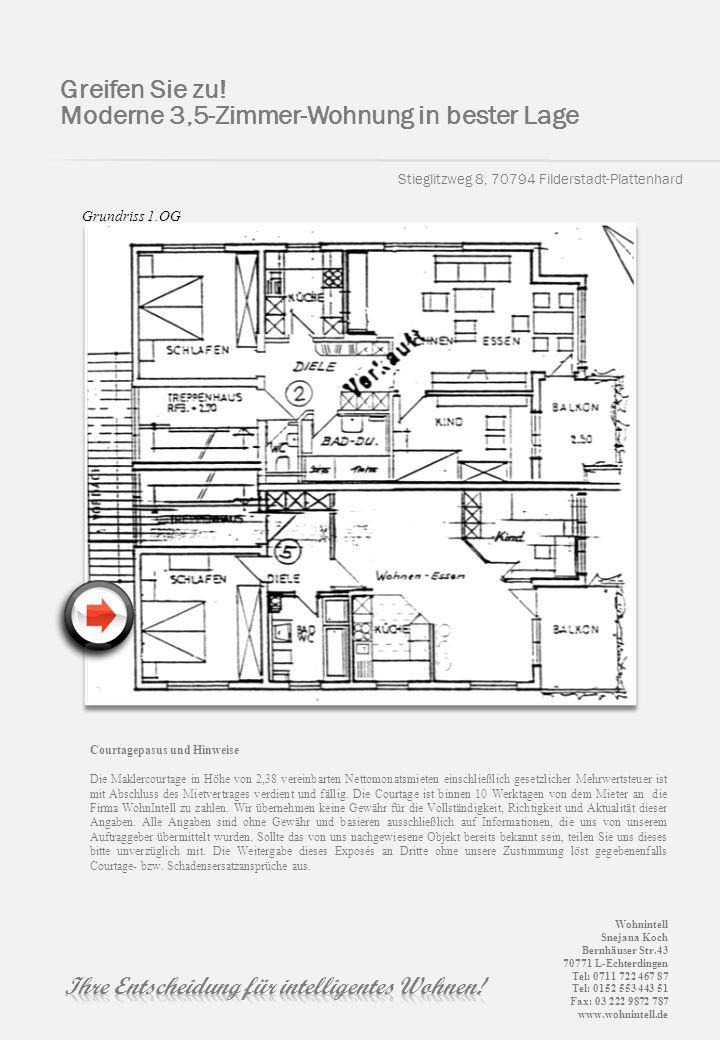 Stieglitzweg 8, 70794 Filderstadt-Plattenhard Greifen Sie zu! Moderne 3,5-Zimmer-Wohnung in bester Lage Grundriss 1.OG Courtagepasus und Hinweise Die
