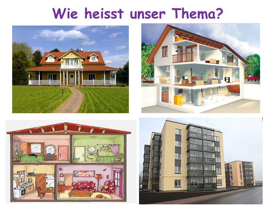 Unser Thema ist Das Haus, die Wohnung, das Zimmer