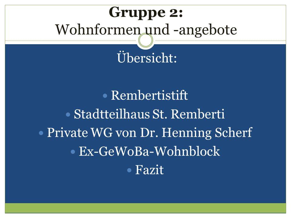 Gruppe 2: Wohnformen und -angebote Übersicht: Rembertistift Stadtteilhaus St. Remberti Private WG von Dr. Henning Scherf Ex-GeWoBa-Wohnblock Fazit