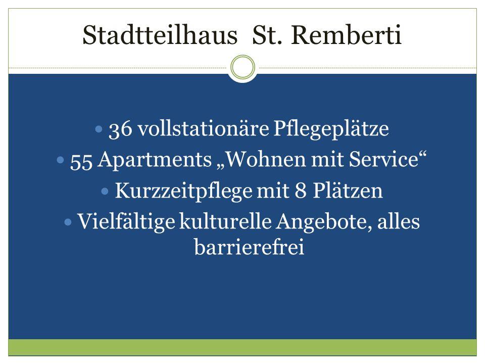 Stadtteilhaus St. Remberti 36 vollstationäre Pflegeplätze 55 Apartments Wohnen mit Service Kurzzeitpflege mit 8 Plätzen Vielfältige kulturelle Angebot