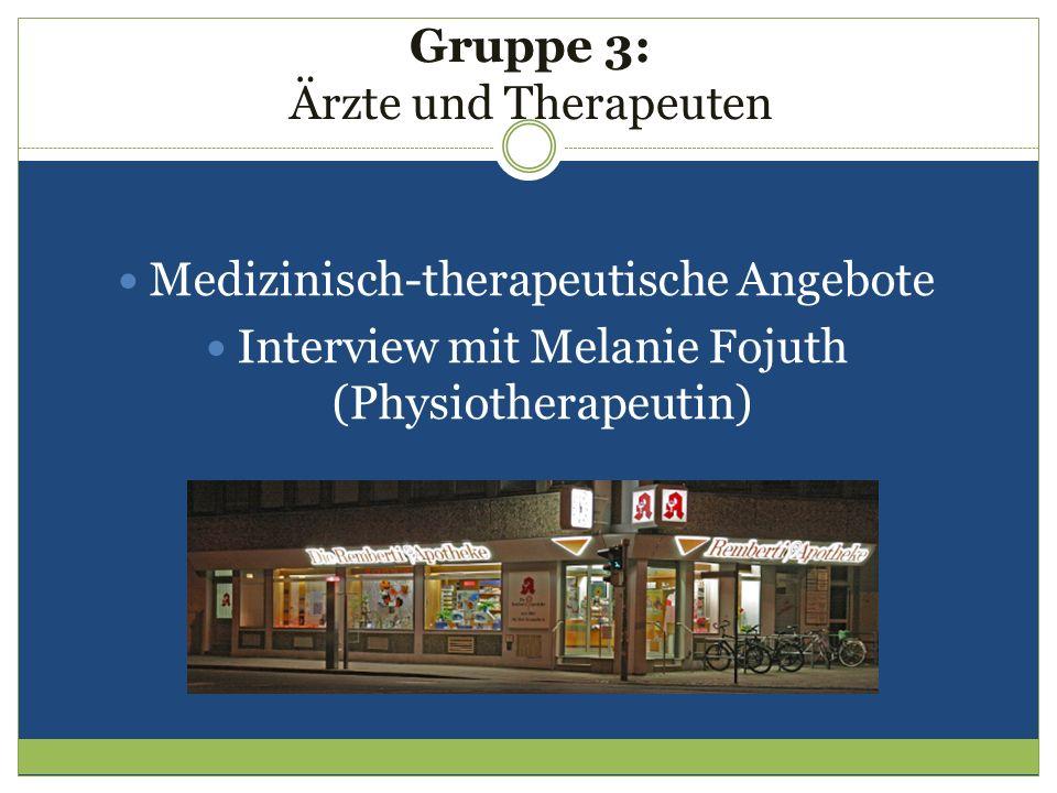 Gruppe 3: Ärzte und Therapeuten Medizinisch-therapeutische Angebote Interview mit Melanie Fojuth (Physiotherapeutin)