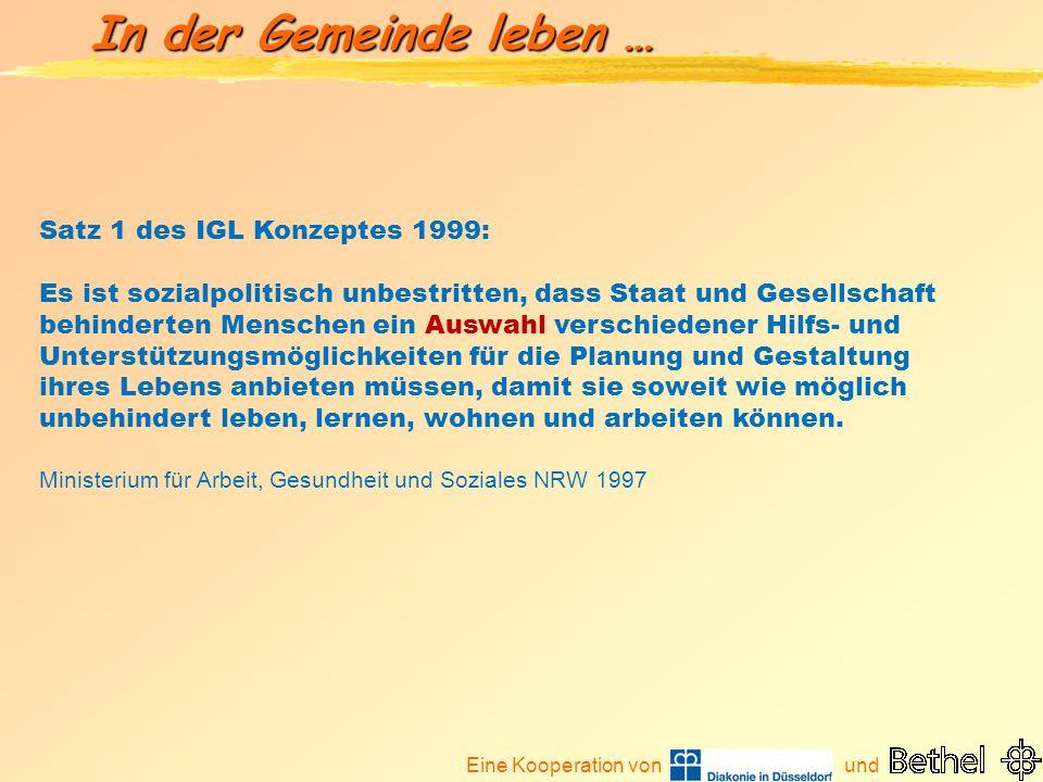 Eine Kooperation von und In der Gemeinde leben … Satz 1 des IGL Konzeptes 1999: Es ist sozialpolitisch unbestritten, dass Staat und Gesellschaft behin