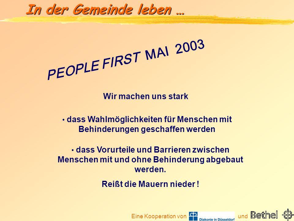 Eine Kooperation von und In der Gemeinde leben … PEOPLE FIRST MAI 2003 Wir machen uns stark dass Wahlmöglichkeiten für Menschen mit Behinderungen gesc