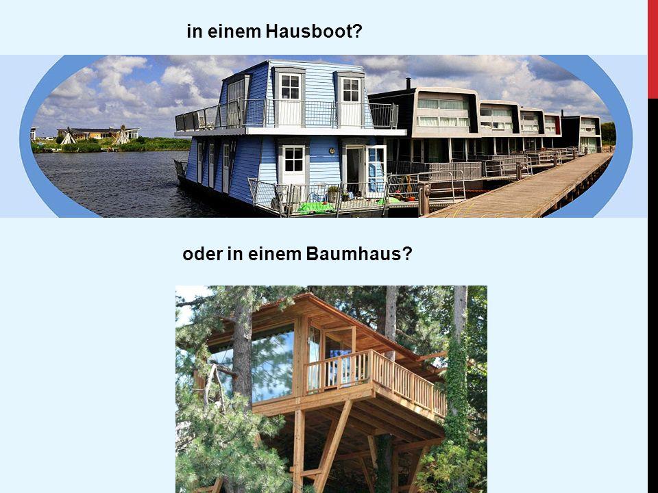 in einem Hausboot oder in einem Baumhaus