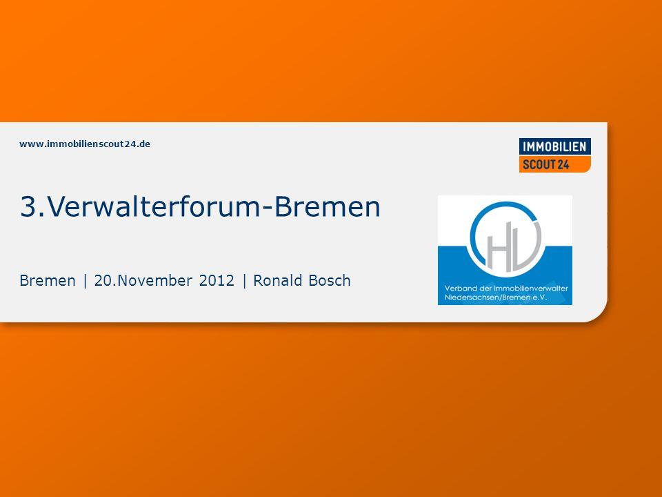 www.immobilienscout24.de Bremen | 20.November 2012 | Ronald Bosch 3.Verwalterforum-Bremen www.immobilienscout24.de