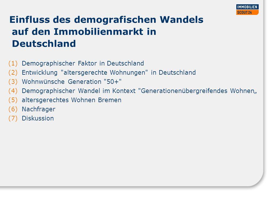 Einfluss des demografischen Wandels auf den Immobilienmarkt in Deutschland (1)Demographischer Faktor in Deutschland (2)Entwicklung altersgerechte Wohnungen in Deutschland (3)Wohnwünsche Generation 50+ (4)Demographischer Wandel im Kontext Generationenübergreifendes Wohnen (5)altersgerechtes Wohnen Bremen (6)Nachfrager (7)Diskussion
