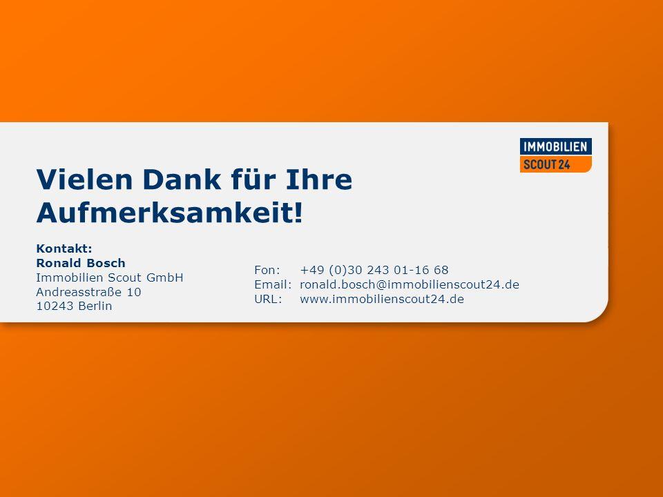www.immobilienscout24.de Kontakt: Ronald Bosch Immobilien Scout GmbH Andreasstraße 10 10243 Berlin Fon: +49 (0)30 243 01-16 68 Email:ronald.bosch@immobilienscout24.de URL:www.immobilienscout24.de Vielen Dank für Ihre Aufmerksamkeit!