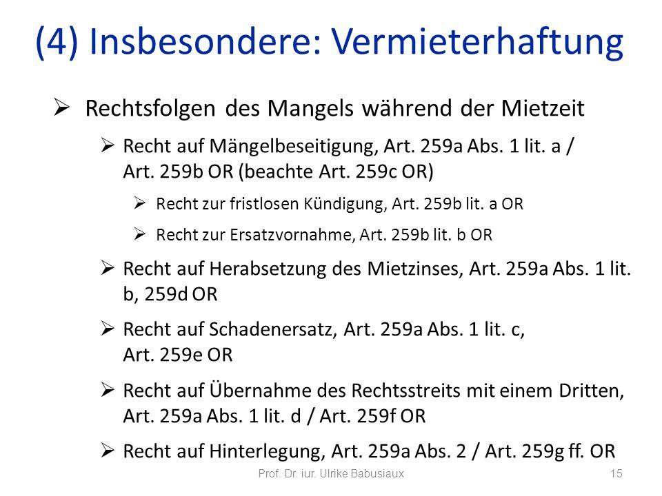 Rechtsfolgen des Mangels während der Mietzeit Recht auf Mängelbeseitigung, Art. 259a Abs. 1 lit. a / Art. 259b OR (beachte Art. 259c OR) Recht zur fri