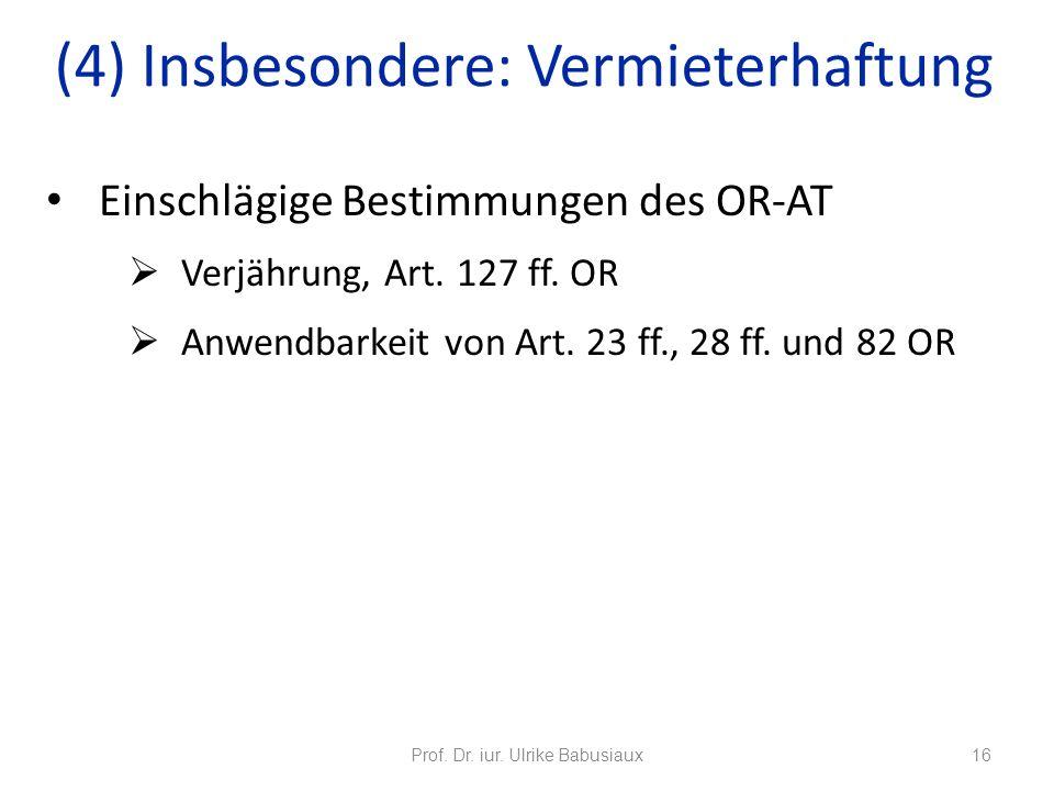 Einschlägige Bestimmungen des OR-AT Verjährung, Art. 127 ff. OR Anwendbarkeit von Art. 23 ff., 28 ff. und 82 OR Prof. Dr. iur. Ulrike Babusiaux16 (4)