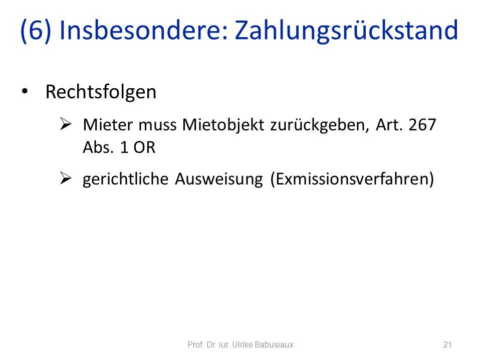 Rechtsfolgen Mieter muss Mietobjekt zurückgeben, Art. 267 Abs. 1 OR gerichtliche Ausweisung (Exmissionsverfahren) Prof. Dr. iur. Ulrike Babusiaux21 (6