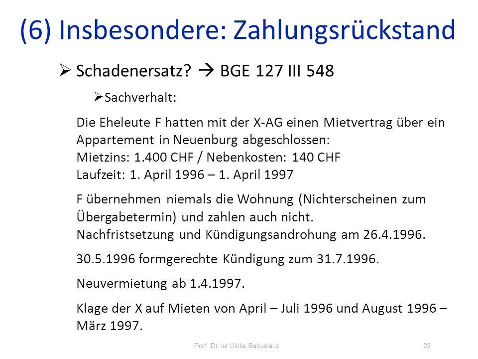 Prof. Dr. iur Ulrike Babusiaux22 Schadenersatz? BGE 127 III 548 Sachverhalt: Die Eheleute F hatten mit der X-AG einen Mietvertrag über ein Appartement