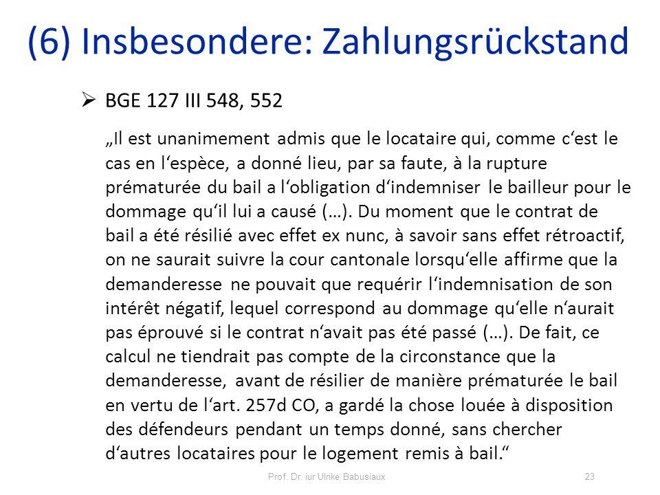 Prof. Dr. iur Ulrike Babusiaux23 BGE 127 III 548, 552 Il est unanimement admis que le locataire qui, comme cest le cas en lespèce, a donné lieu, par s