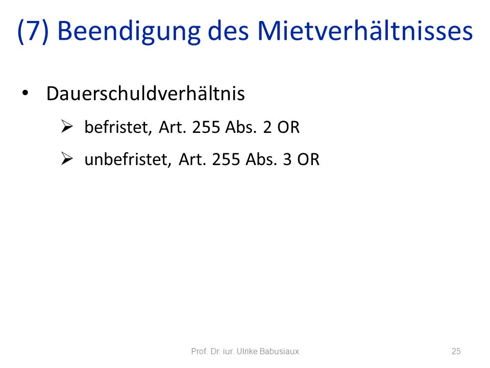 Dauerschuldverhältnis befristet, Art. 255 Abs. 2 OR unbefristet, Art. 255 Abs. 3 OR Prof. Dr. iur. Ulrike Babusiaux25 (7) Beendigung des Mietverhältni