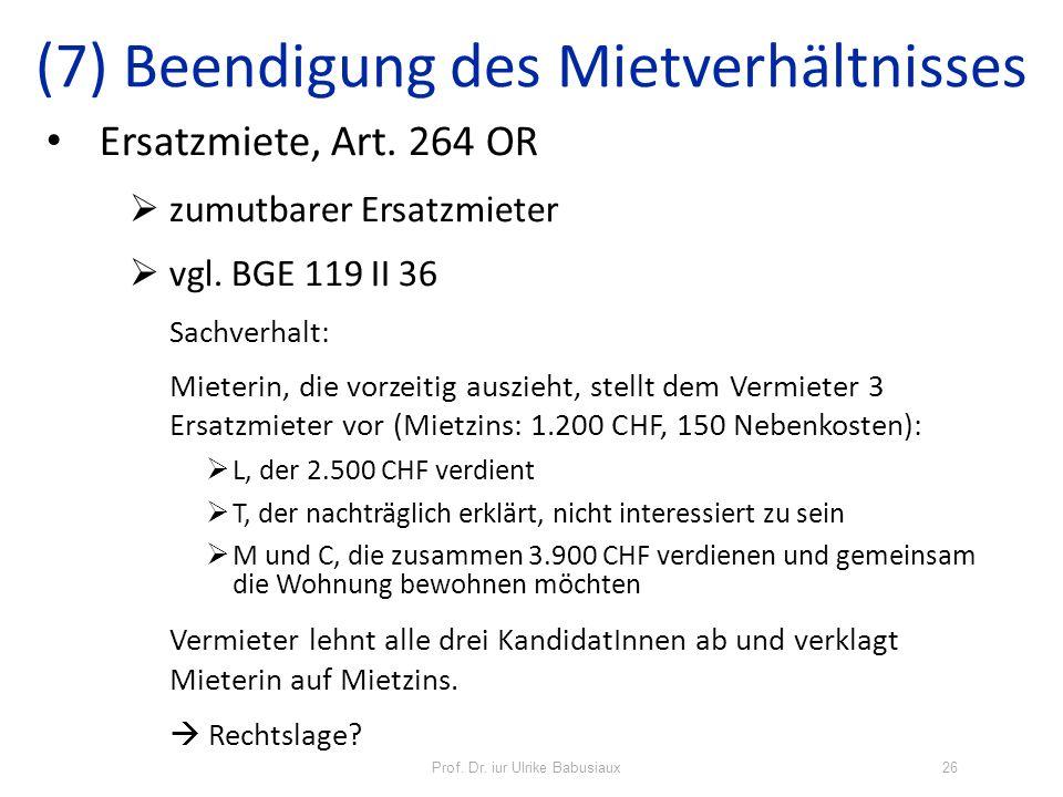 Prof. Dr. iur Ulrike Babusiaux26 Ersatzmiete, Art. 264 OR zumutbarer Ersatzmieter vgl. BGE 119 II 36 Sachverhalt: Mieterin, die vorzeitig auszieht, st