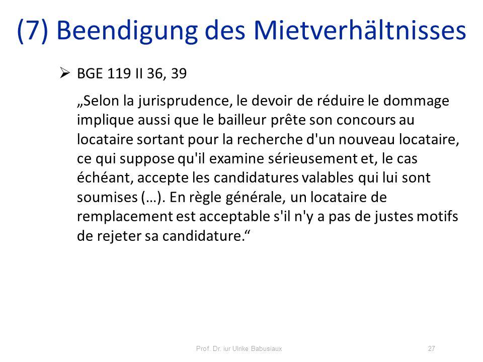 Prof. Dr. iur Ulrike Babusiaux27 BGE 119 II 36, 39 Selon la jurisprudence, le devoir de réduire le dommage implique aussi que le bailleur prête son co