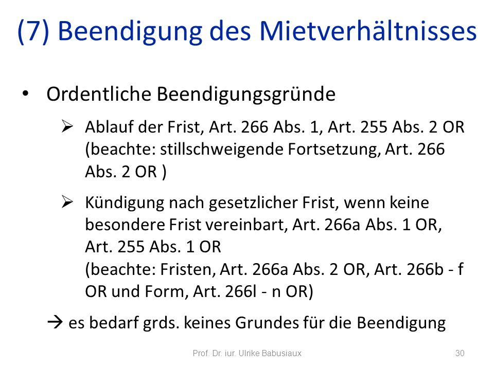 Ordentliche Beendigungsgründe Ablauf der Frist, Art. 266 Abs. 1, Art. 255 Abs. 2 OR (beachte: stillschweigende Fortsetzung, Art. 266 Abs. 2 OR ) Kündi