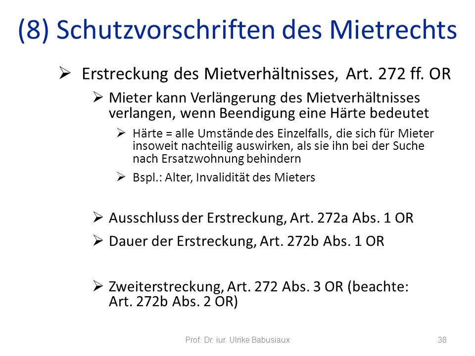 Prof. Dr. iur. Ulrike Babusiaux38 (8) Schutzvorschriften des Mietrechts Erstreckung des Mietverhältnisses, Art. 272 ff. OR Mieter kann Verlängerung de