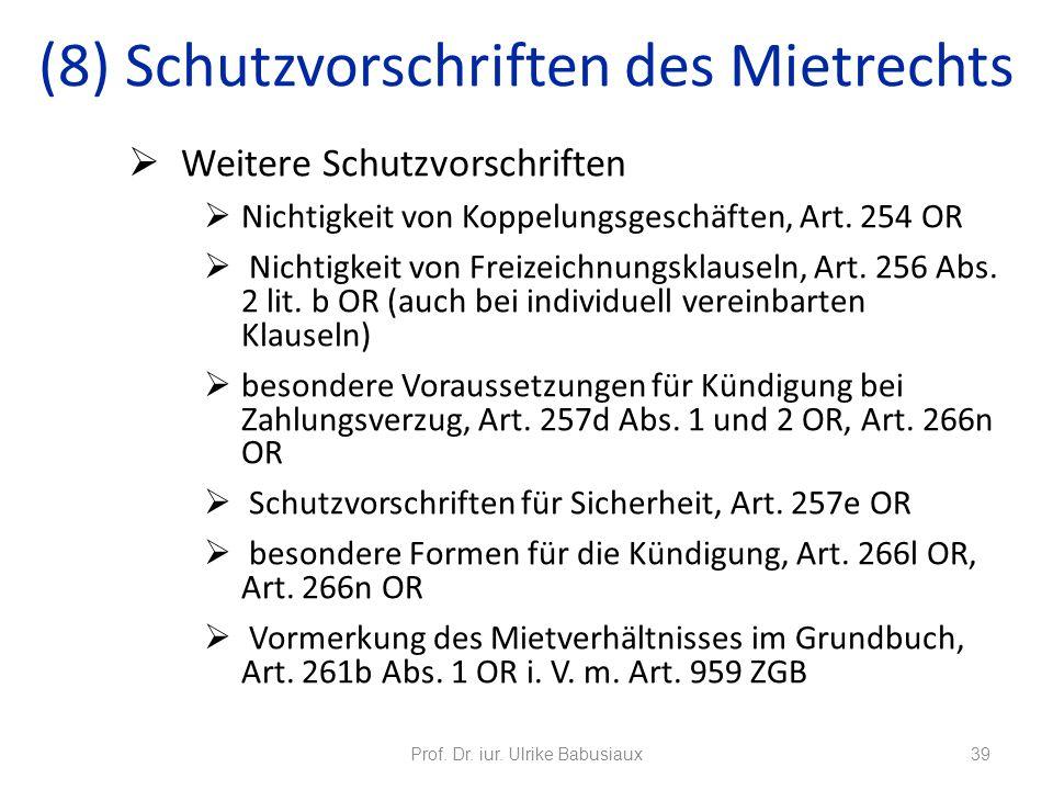 Prof. Dr. iur. Ulrike Babusiaux39 (8) Schutzvorschriften des Mietrechts Weitere Schutzvorschriften Nichtigkeit von Koppelungsgeschäften, Art. 254 OR N