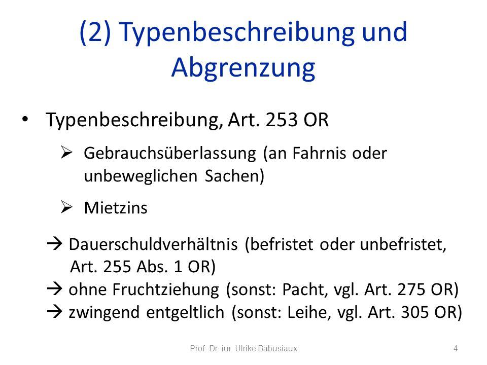 Typenbeschreibung, Art. 253 OR Gebrauchsüberlassung (an Fahrnis oder unbeweglichen Sachen) Mietzins Dauerschuldverhältnis (befristet oder unbefristet,