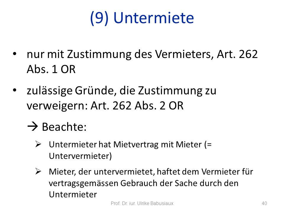 nur mit Zustimmung des Vermieters, Art. 262 Abs. 1 OR zulässige Gründe, die Zustimmung zu verweigern: Art. 262 Abs. 2 OR Beachte: Untermieter hat Miet