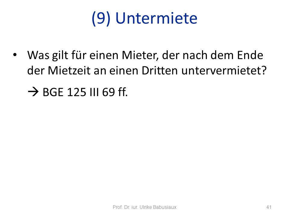 Was gilt für einen Mieter, der nach dem Ende der Mietzeit an einen Dritten untervermietet? BGE 125 III 69 ff. Prof. Dr. iur. Ulrike Babusiaux41 (9) Un